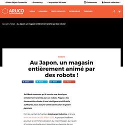 Au Japon, un magasin entièrement animé par des robots !