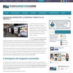 Magasins connectés: Le #Digital tuera-t-il le #Retail ?