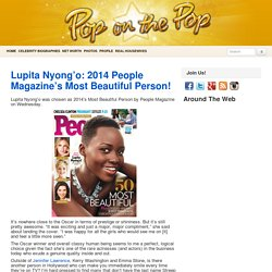 Lupita Nyong'o: 2014 People Magazine's Most Beautiful Person! Magazine Spreads - Pop on the Pop