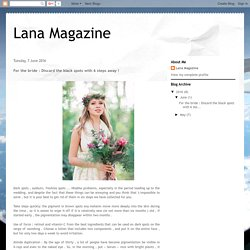 Lana Magazine: For the bride : Discard the black spots with 6 steps away !