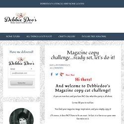 Magazine copy challenge...ready set, let's do it! - Debbiedoos