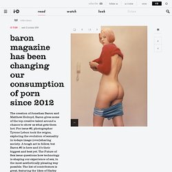 Baron magazine has been changing our consumption of porn since 2012