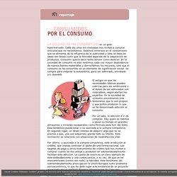 Magazine: Consumidos por el consumo