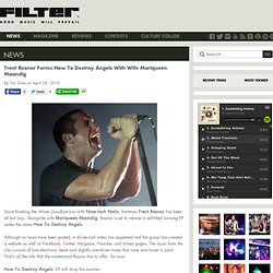 FILTER Magazine - News - Trent Reznor Forms How To Destroy Angel