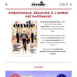 Émile Magazine - Dossier diplomatie : négocier à l'ombre des puissances