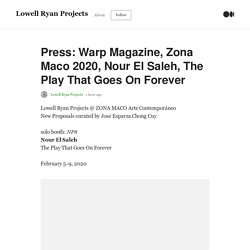 Press: Warp Magazine, Zona Maco 2020, Nour El Saleh, The Play That Goes On Forever