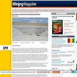 Mining Magazine - Grosvenor launches tunnel boring machine
