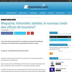 Magazine, historiette, tablette, le nouveau credo des offices de tourisme?