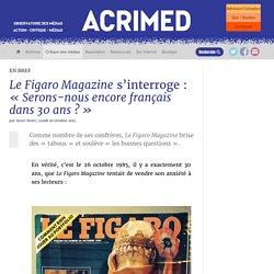 Le Figaro Magazine s'interroge : « Serons-nous encore français dans 30 ans ?
