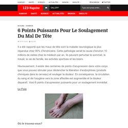 6 Points Puissants Pour Le Soulagement Du Mal De Tête