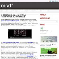 E-TOPIE 2013 : LES NOUVEAUX TERRITOIRES DU NUMERIQUE - Magazine MCD