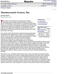 The New York Times > Magazine > Thermoacoustic Freezer, The