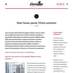 Émile Magazine - Ilham Younes, penser l'Orient autrement