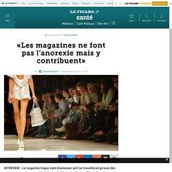 «Les magazines ne font pas l'anorexie mais y contribuent»