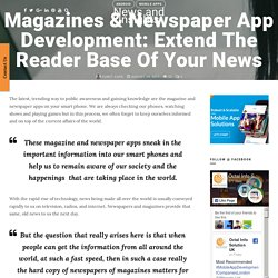 Magazines & Newspaper App Development: Extend The Reader Base Of Your News