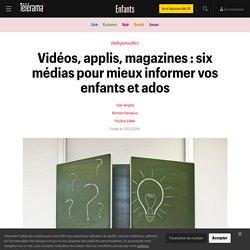 Vidéos, applis, magazines : six médias pour mieux informer vos enfants et ados - Enfants