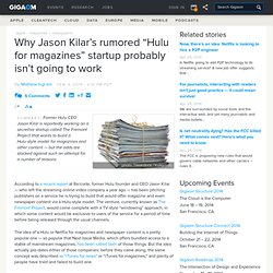 """Why Jason Kilar's rumored """"Hulu for magazines"""" startup probably isn't going to work"""