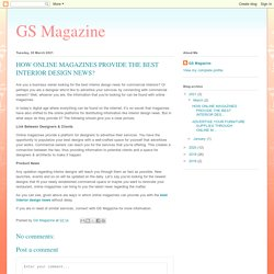GS Magazine: HOW ONLINE MAGAZINES PROVIDE THE BEST INTERIOR DESIGN NEWS?