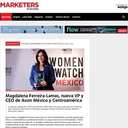 Magdalena Ferreira-Lamas, nueva VP y CEO de Avon México y Centroamérica - Marketers by Adlatina - El hub del marketing latino