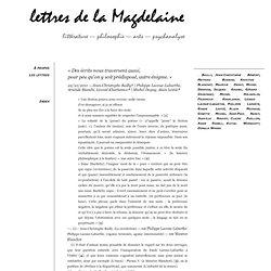 lettre de la magdelaine : « Des écrits nous traversent aussi, pour peu qu'on y soit prédisposé, autre énigme. »