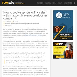 How to double up your online sales with an expert Magento development company? - Tomrain Official Blog