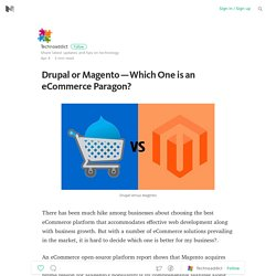 Drupal or Magento — Which One is an eCommerce Paragon?