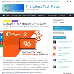Feature of Magento 2: Why eCommerce platform is most suitable for your medium-sized business?