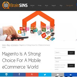 Magento Is A Strong Choice For A Mobile eCommerce World