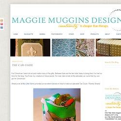 Maggie Muggins Designs: The Car Cozie