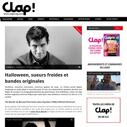 Clap MagHalloween, sueurs froides et bandes originales -