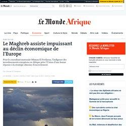 Le Maghreb assiste impuissant au déclin économique de l'Europe