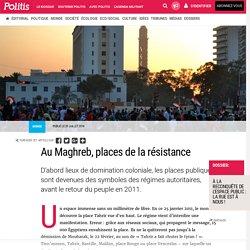 Au Maghreb, places de la résistance par Pauline Graulle