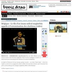 Belgique : Le fils d'un imam radical maghrébin appelle à l'extermination des chrétiens (vidéo)
