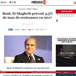 Bank Al-Maghrib prévoit 4,3% de taux de croissance en 2017