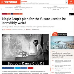 Magic Leap's plan for the future used to be incredibly weird