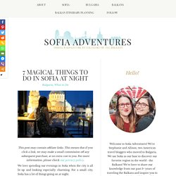 7 Magical Things to Do in Sofia At Night - Sofia Adventures