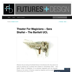 Theater For Magicians – Sara Shafiei – The Bartlett UCL