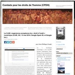La CJUE, magicienne européenne du « droit à l'oubli » numérique (CJUE, GC, 13 mai 2014, Google Spain SL et Google Inc.)