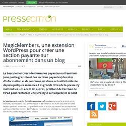 MagicMembers, une extension WordPress pour créer une section payante sur abonnement dans un blog