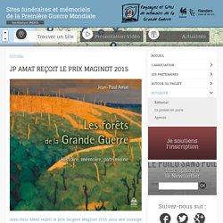JP AMAT reçoit le prix Maginot 2015 - Paysages et sites de mémoire de la Grande Guerre : Paysages et sites de mémoire de la Grande Guerre