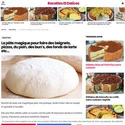 La pâte magique pour faire des beignets, pizzas, du pain, des bun's, des fonds de tarte etc… – Recettes Et Delices