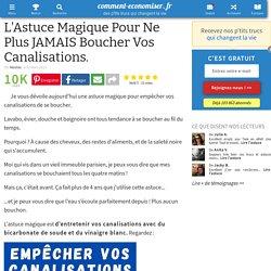 L'Astuce Magique Pour Ne Plus JAMAIS Boucher Vos Canalisations.
