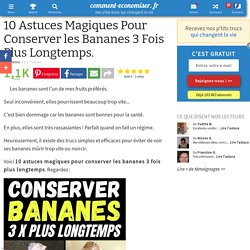 10 Astuces Magiques Pour Conserver les Bananes 3 Fois Plus Longtemps.