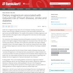 EUREKALERT 07/12/16 Dietary magnesium associated with reduced risk of heart disease, stroke and diabetes