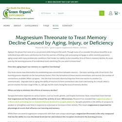 Magnesium Threonate to Treat Memory Decline Caused by Aging, Injury, o – Green Organic Supplements