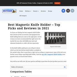 Best Magnetic Knife Holder – Top Picks and Reviews in 2021