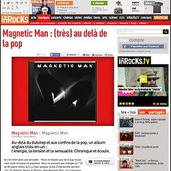 Magnetic Man : (très) au delà de la pop