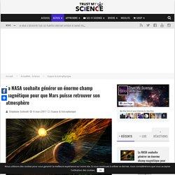 La NASA souhaite générer un énorme champ magnétique pour que Mars puisse retrouver son atmosphère