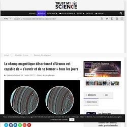 Le champ magnétique désordonné d'Uranus est capable de «s'ouvriret de se fermer» tous les jours