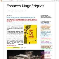 Espaces Magnétiques: Danse et performance au Festival d'Avignon 2014